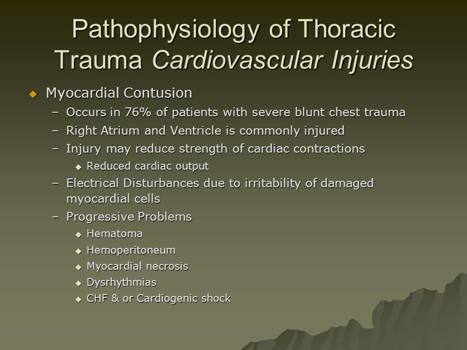Pathophysiology of Thoracic Trauma Cardiovascular Injuries  Myocardial Contusion –Occurs in 76% of patients with severe blunt chest trauma –Right Atr