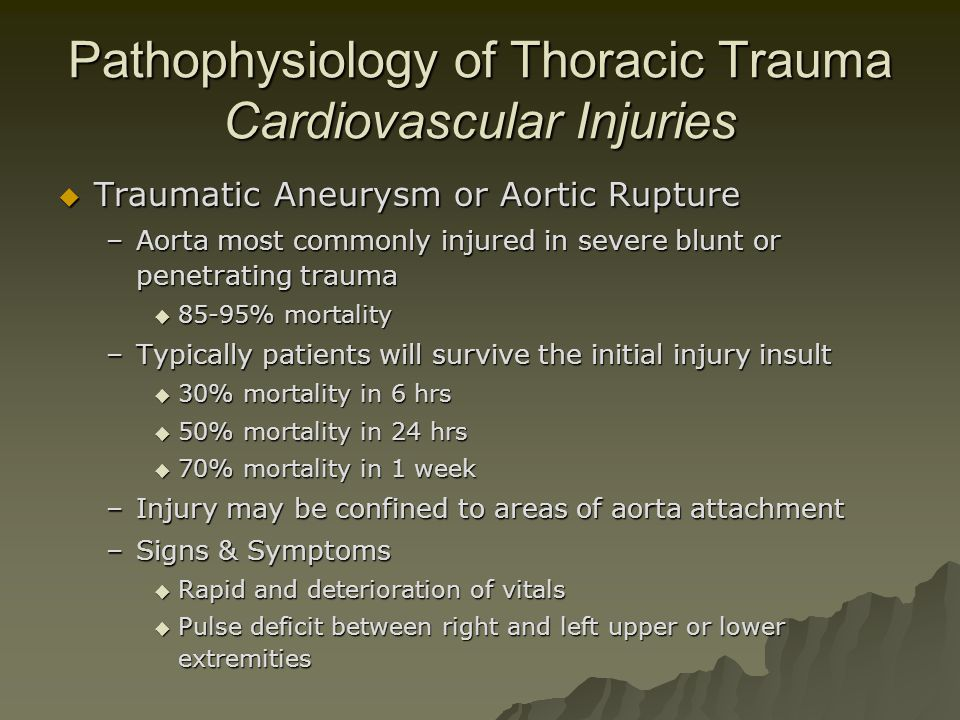 Pathophysiology of Thoracic Trauma Cardiovascular Injuries  Traumatic Aneurysm or Aortic Rupture –Aorta most commonly injured in severe blunt or pene