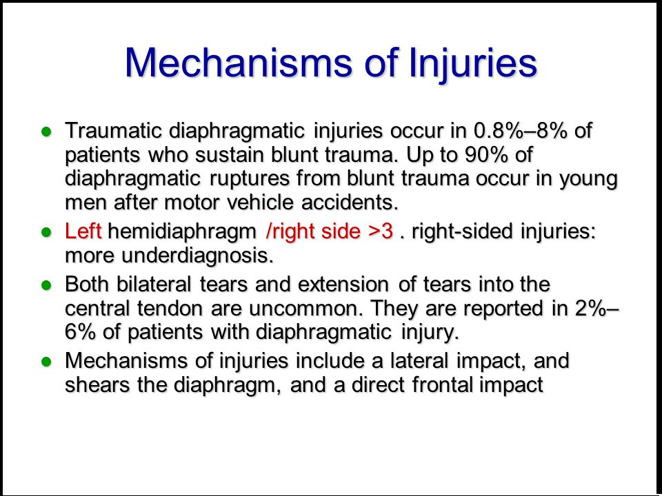 Mechanisms of Injuries Traumatic diaphragmatic injuries occur in 0.8%–8% of patients who sustain blunt trauma.