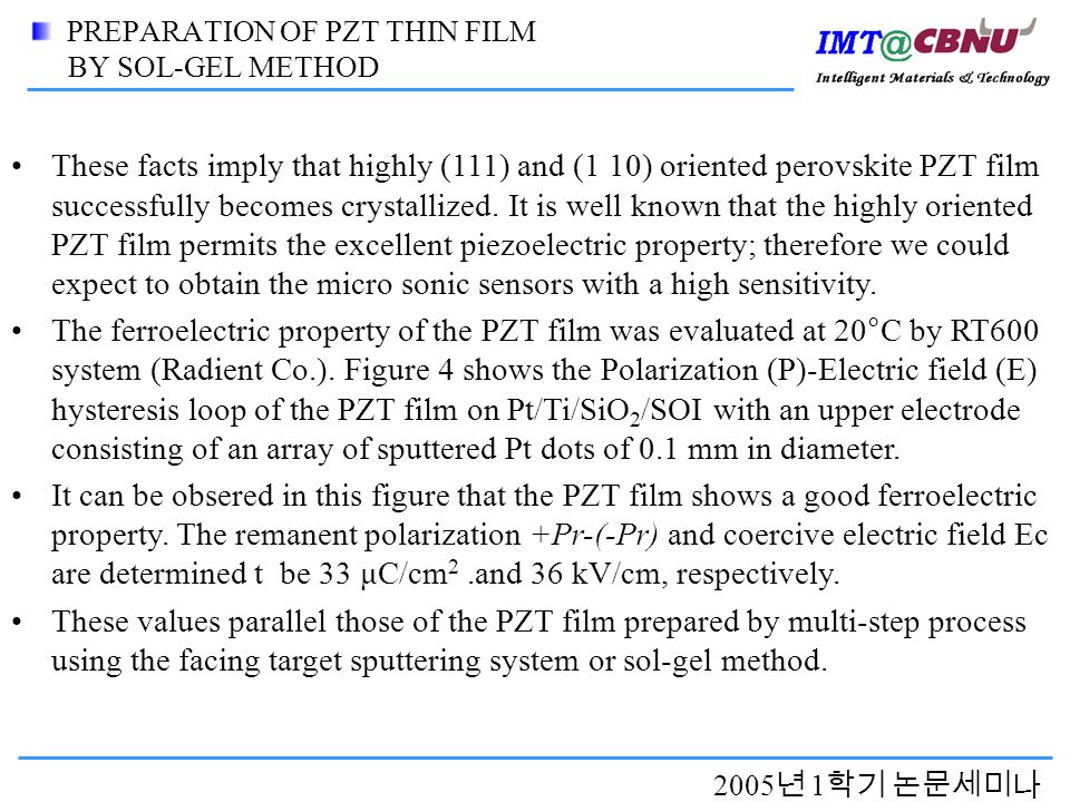 2005 년 1 학기 논문세미나 PREPARATION OF PZT THIN FILM BY SOL-GEL METHOD These facts imply that highly (111) and (1 10) oriented perovskite PZT film successfully becomes crystallized.