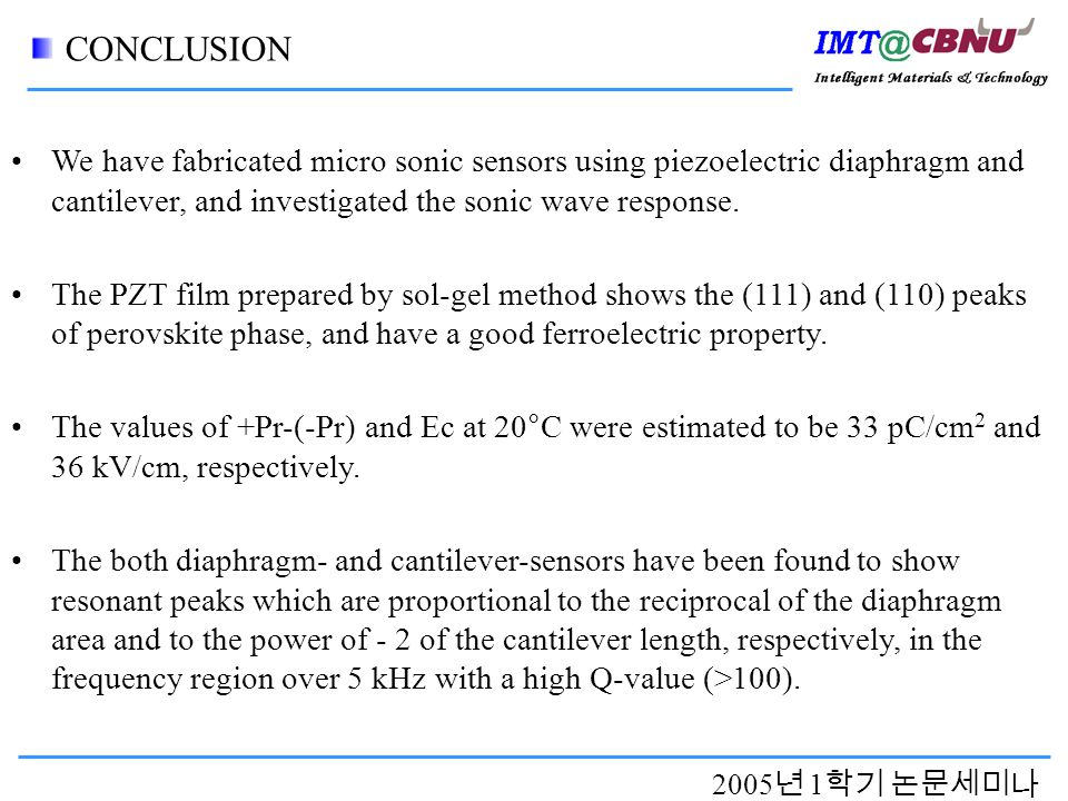 2005 년 1 학기 논문세미나 CONCLUSION We have fabricated micro sonic sensors using piezoelectric diaphragm and cantilever, and investigated the sonic wave response.
