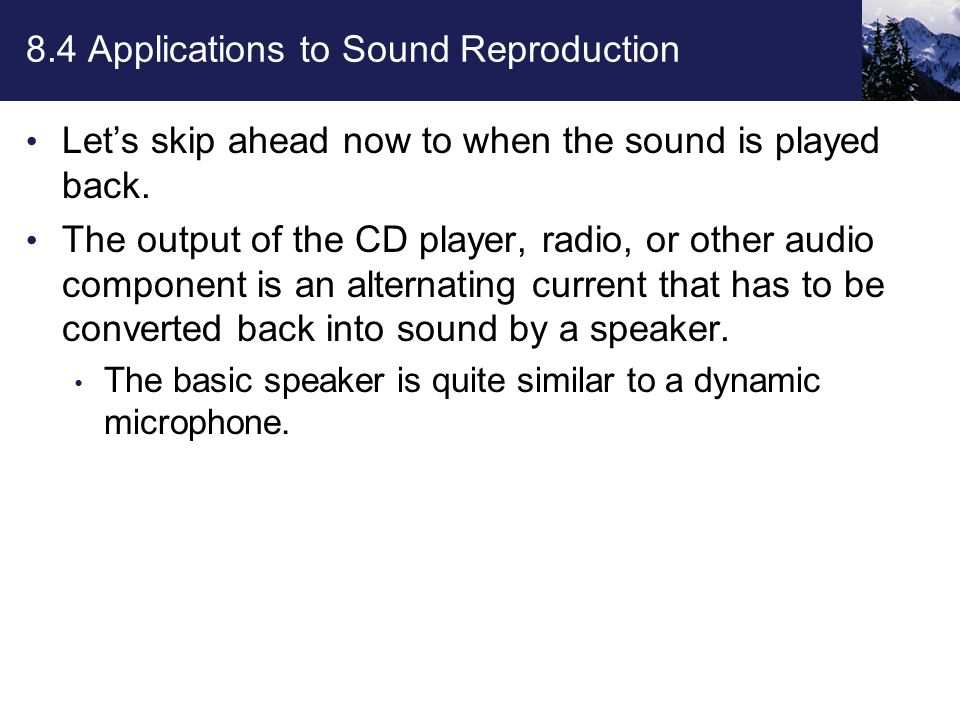8.4 Applications to Sound Reproduction Let's skip ahead now to when the sound is played back.