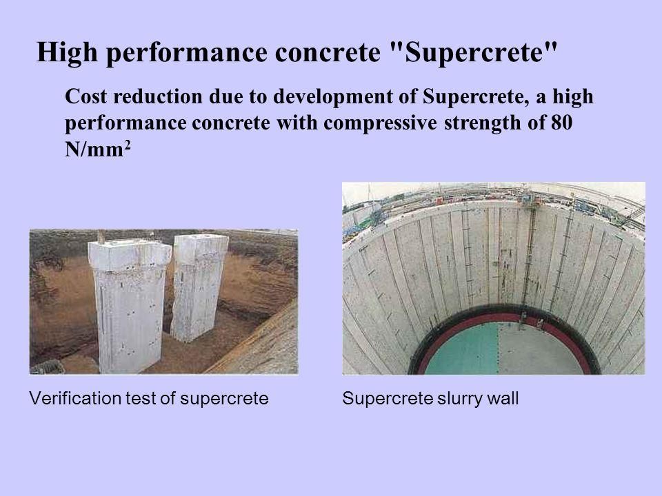 High performance concrete Supercrete Supercrete slurry wallVerification test of supercrete Cost reduction due to development of Supercrete, a high performance concrete with compressive strength of 80 N/mm 2