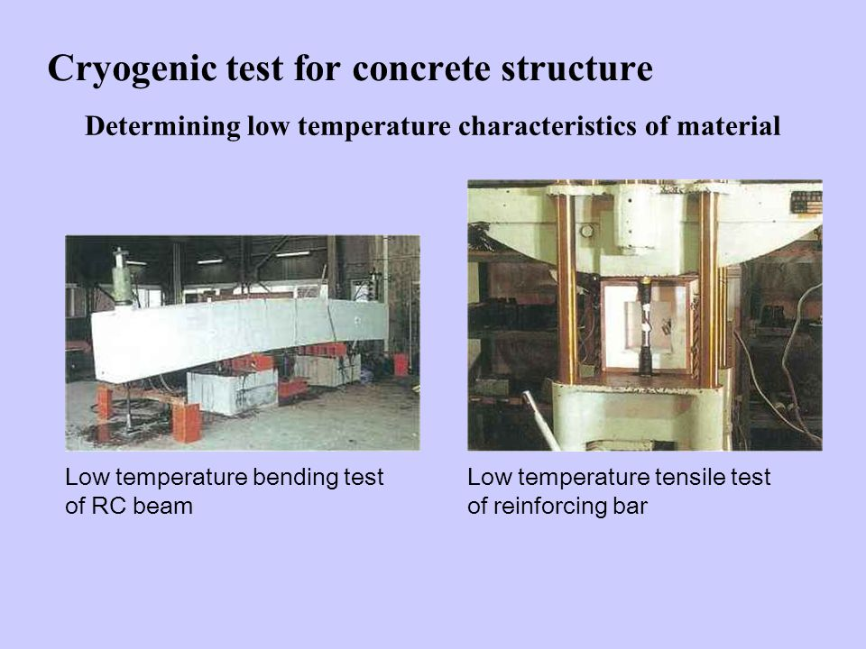 Cryogenic test for concrete structure Low temperature bending test of RC beam Low temperature tensile test of reinforcing bar Determining low temperature characteristics of material