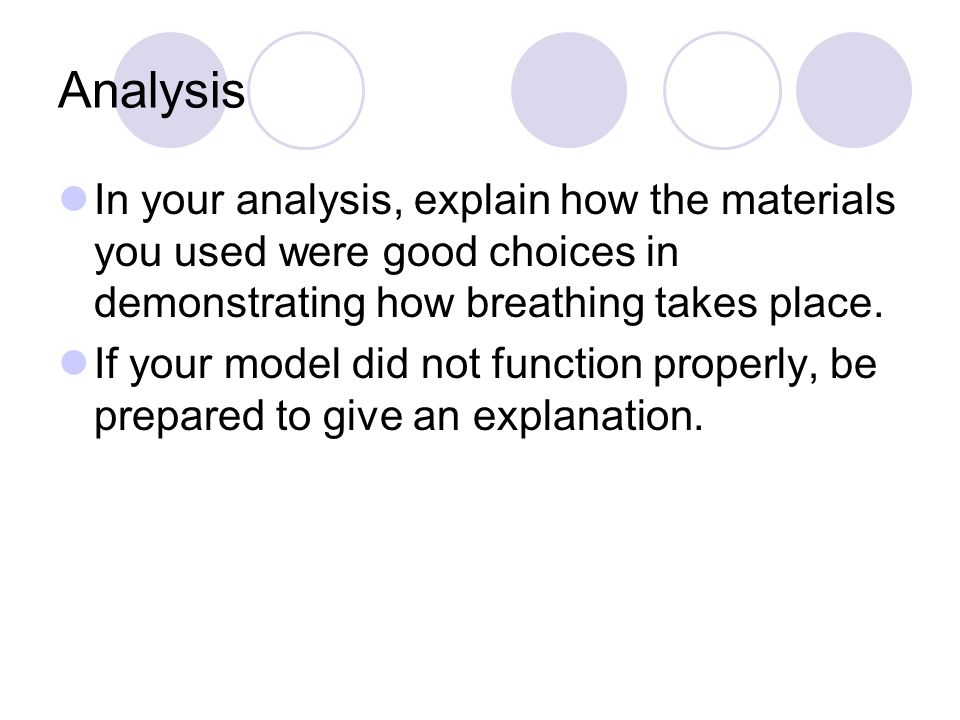 Analysis In your analysis, explain how the materials you used were good choices in demonstrating how breathing takes place.