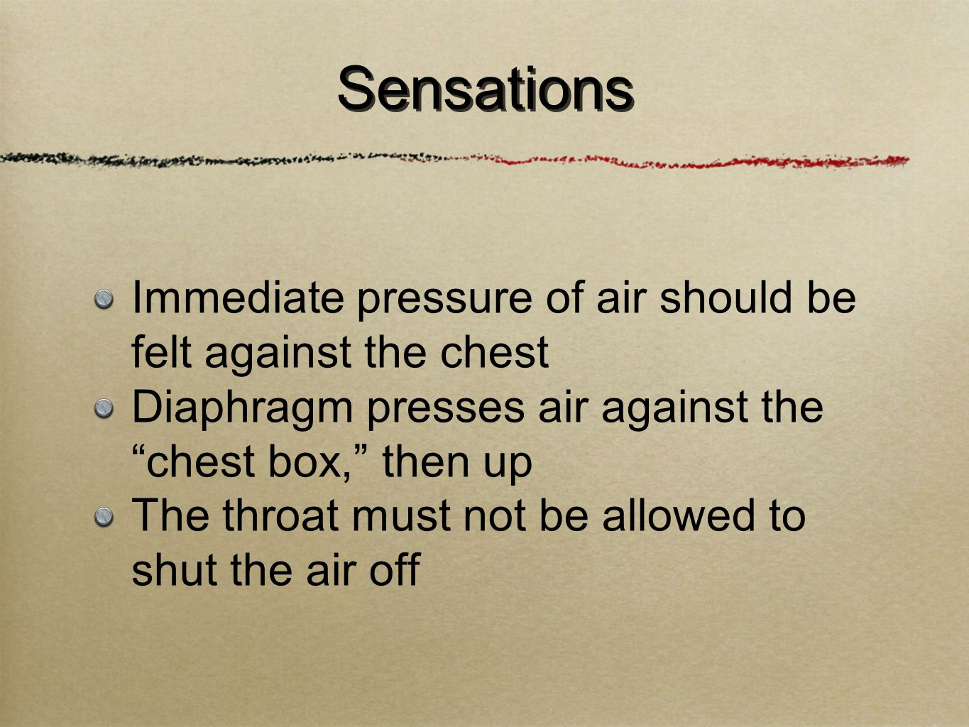 """Immediate pressure of air should be felt against the chest Diaphragm presses air against the """"chest box,"""" then up The throat must not be allowed to sh"""