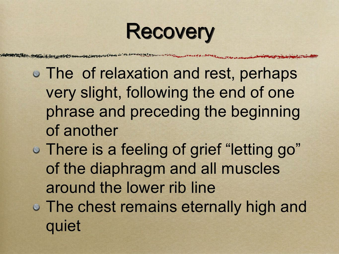 The of relaxation and rest, perhaps very slight, following the end of one phrase and preceding the beginning of another There is a feeling of grief letting go of the diaphragm and all muscles around the lower rib line The chest remains eternally high and quiet Recovery