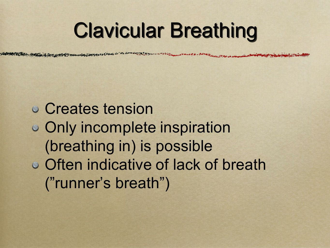 Creates tension Only incomplete inspiration (breathing in) is possible Often indicative of lack of breath ( runner's breath ) Clavicular Breathing