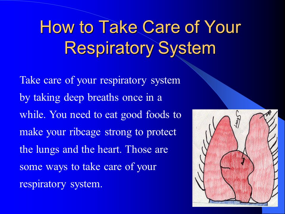 Take care of your respiratory system by taking deep breaths once in a while.