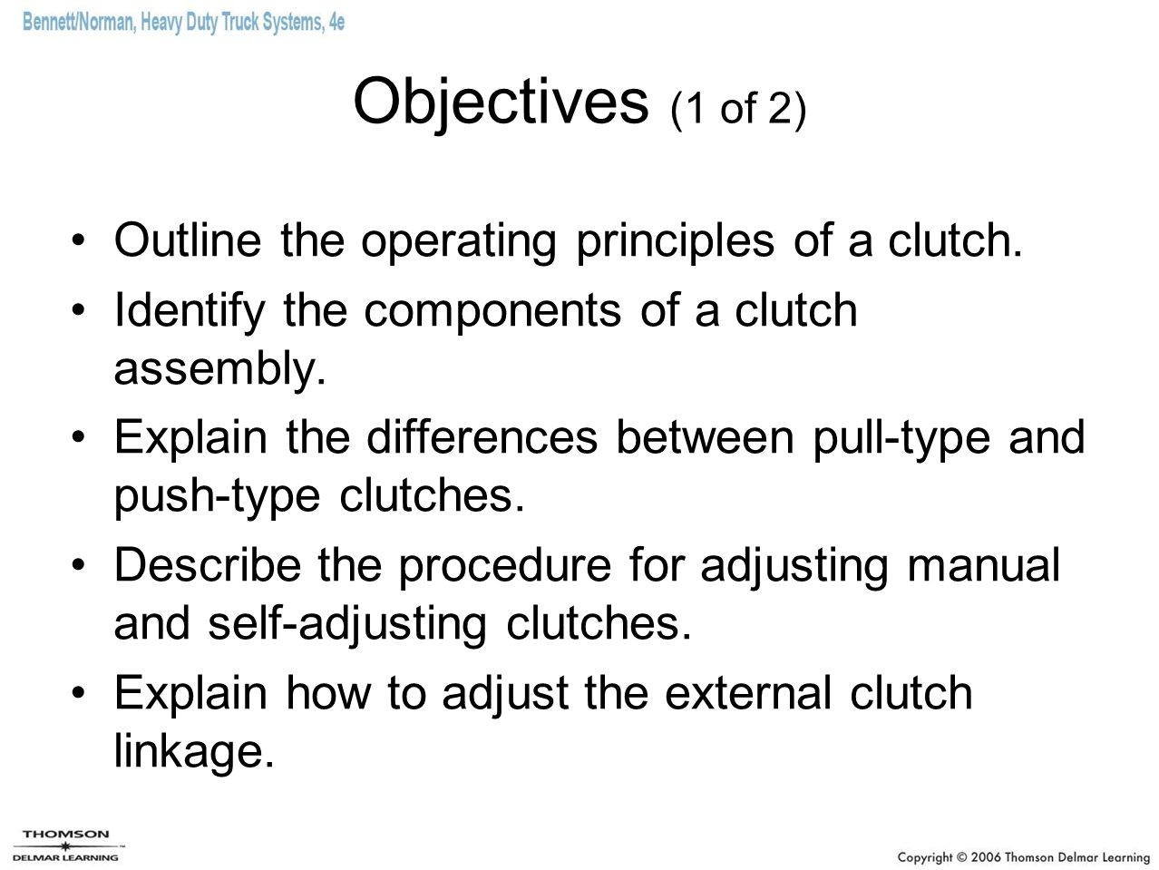 Objectives (2 of 2) Describe the function of a clutch brake.