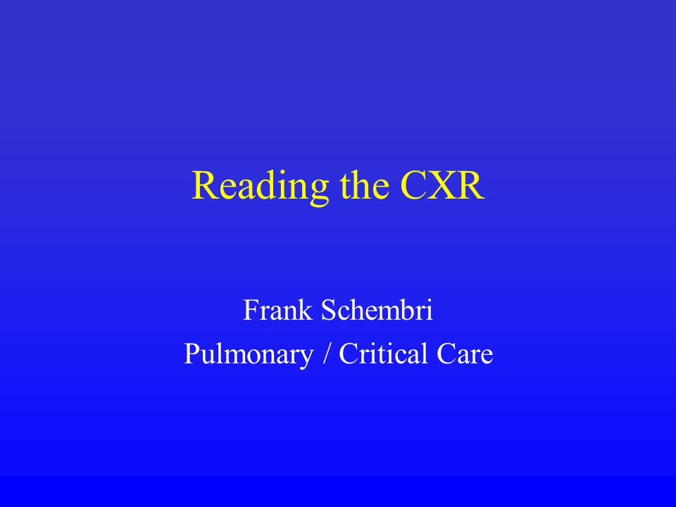 Reading the CXR Frank Schembri Pulmonary / Critical Care