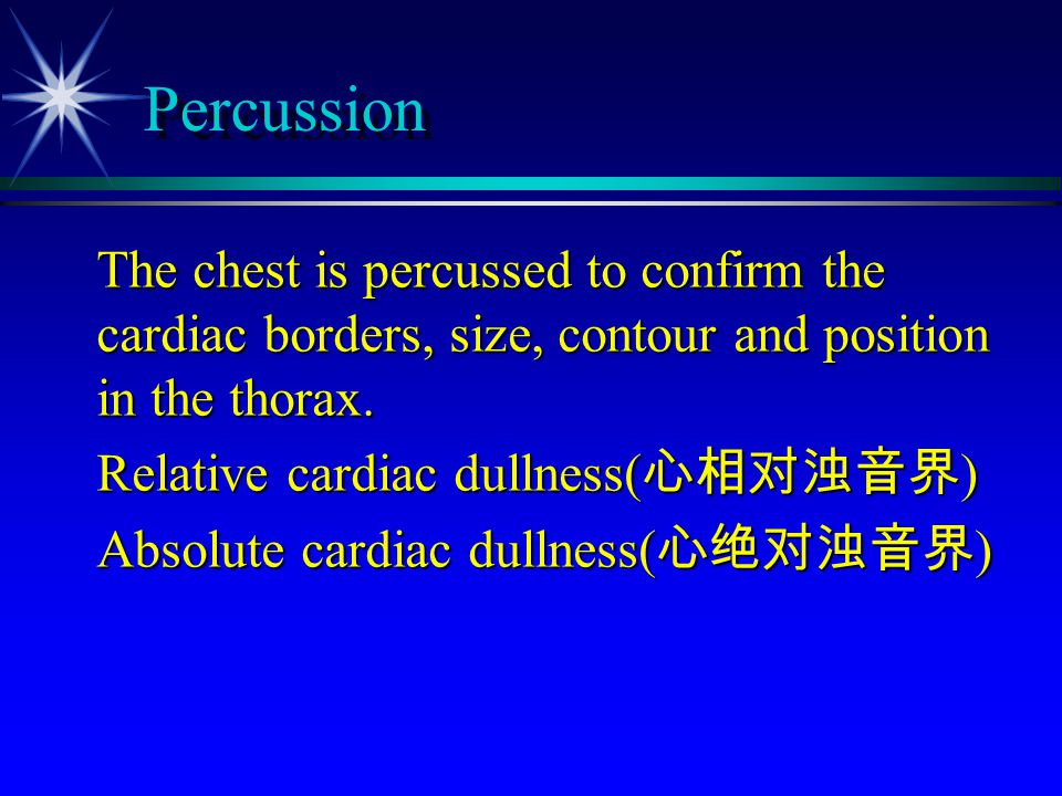 Percussion The chest is percussed to confirm the cardiac borders, size, contour and position in the thorax. The chest is percussed to confirm the card