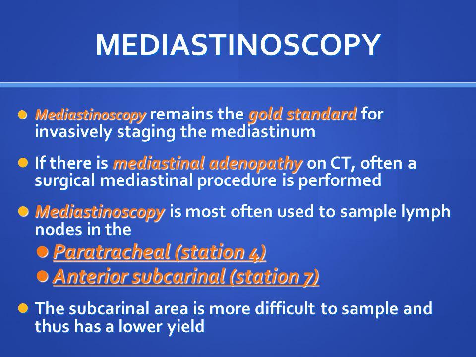 MEDIASTINOSCOPY Mediastinoscopy remains the gold standard for invasively staging the mediastinum Mediastinoscopy remains the gold standard for invasiv