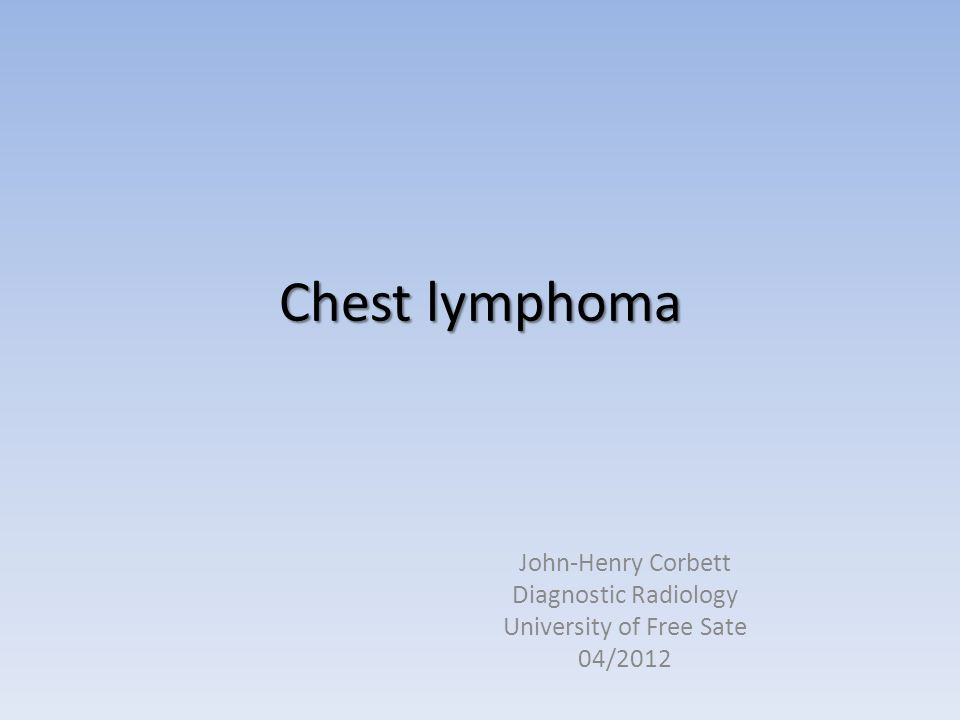 Chest lymphoma John-Henry Corbett Diagnostic Radiology University of Free Sate 04/2012