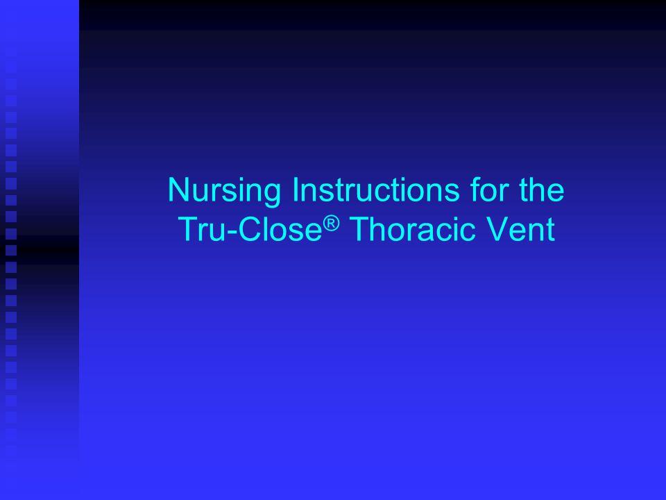 Nursing Instructions for the Tru-Close ® Thoracic Vent