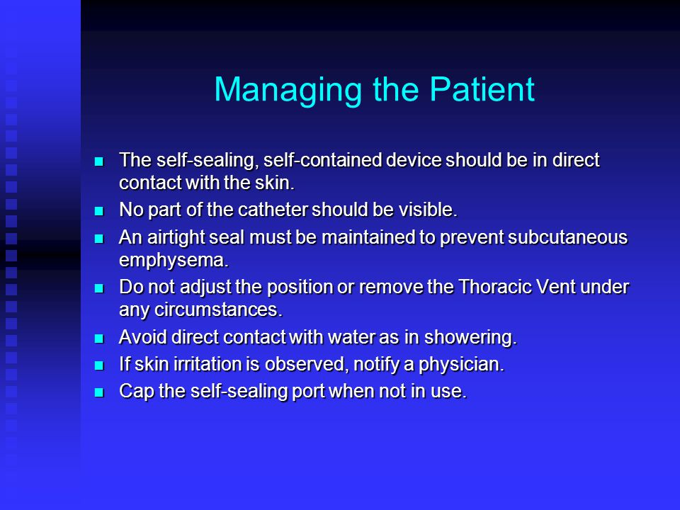 Managing the Patient The self-sealing, self-contained device should be in direct contact with the skin.