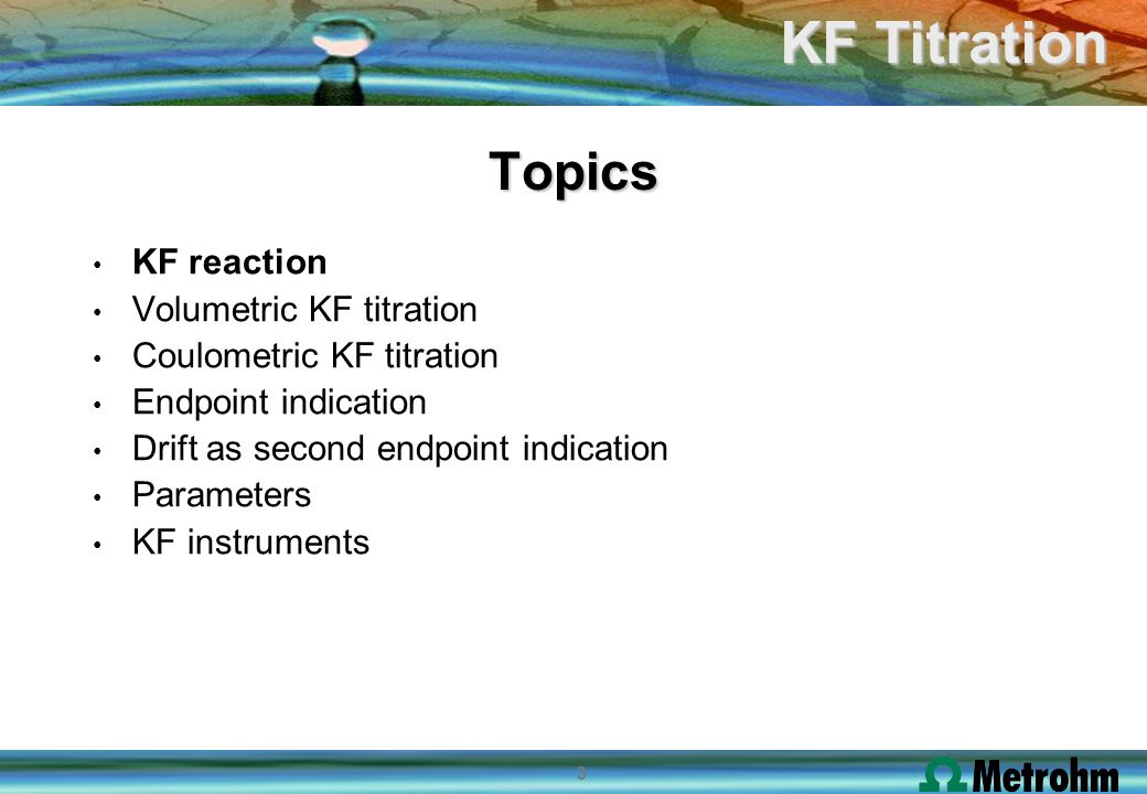 4 KF Titration Method for water determination in technical products (oil, plastics and gases) in cosmetic products in pharmaceutical products in food industry
