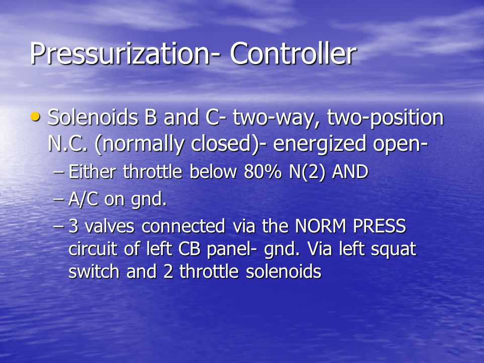 Pressurization- Controller Controller- meters control air (vacuum) to outflow valves to regulate position.