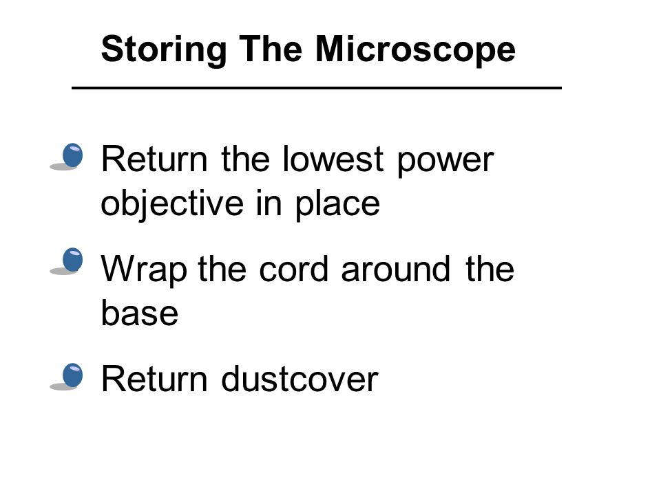 Return the lowest power objective in place Wrap the cord around the base Return dustcover Storing The Microscope