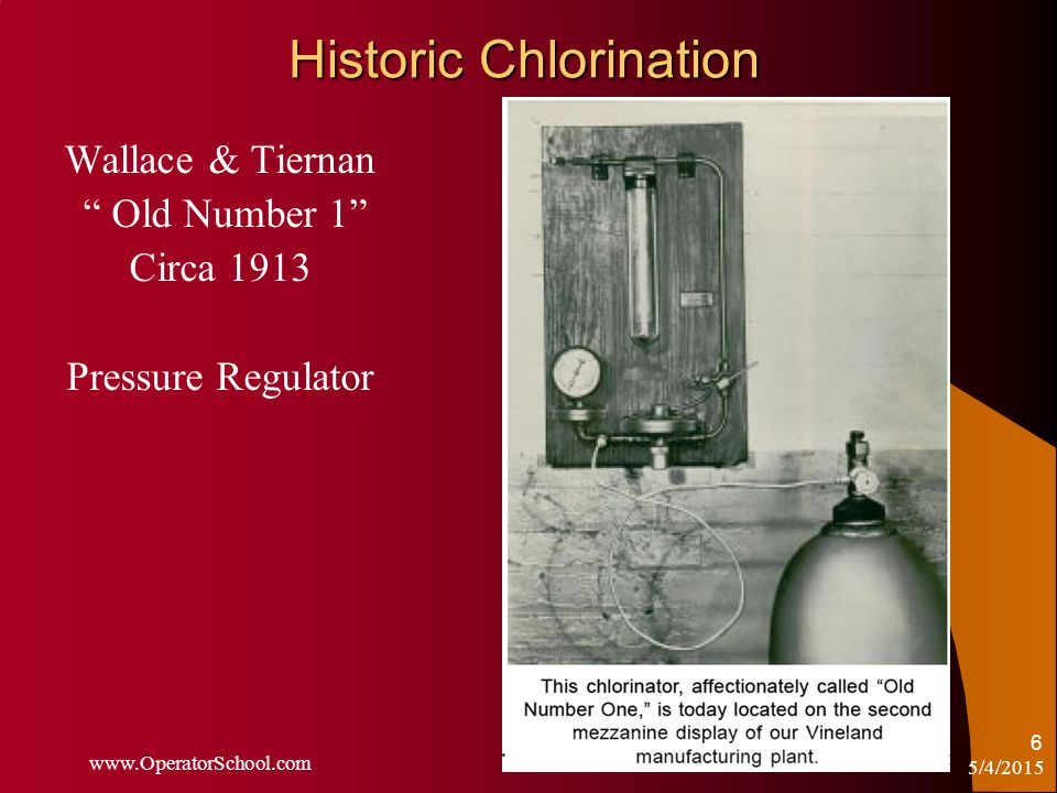 5/4/2015 www.OperatorSchool.com 6 Historic Chlorination Wallace & Tiernan Old Number 1 Circa 1913 Pressure Regulator