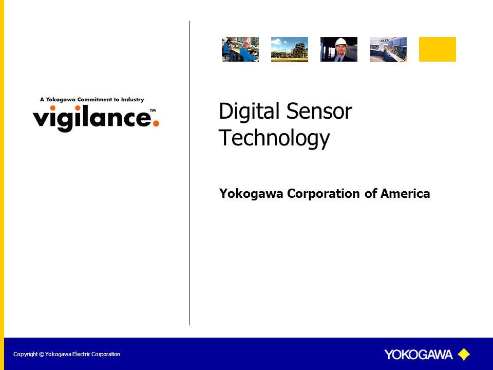 Yokogawa Corporation of America Copyright © Yokogawa Electric Corporation Digital Sensor Technology