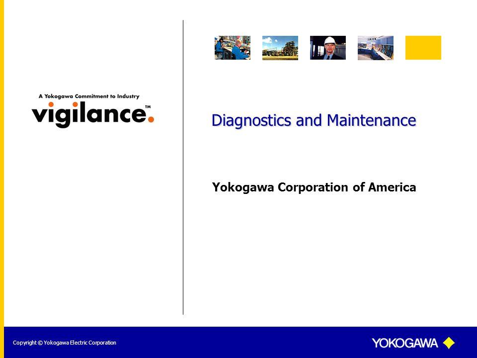 Yokogawa Corporation of America Copyright © Yokogawa Electric Corporation Diagnostics and Maintenance