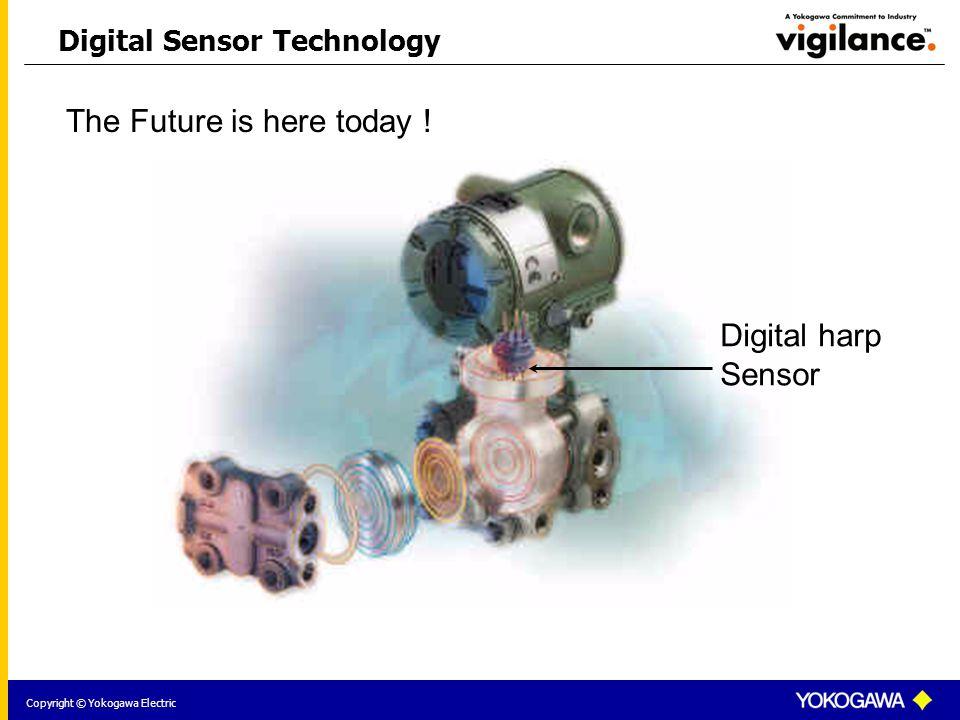 Copyright © Yokogawa Electric Digital Sensor Technology The Future is here today .