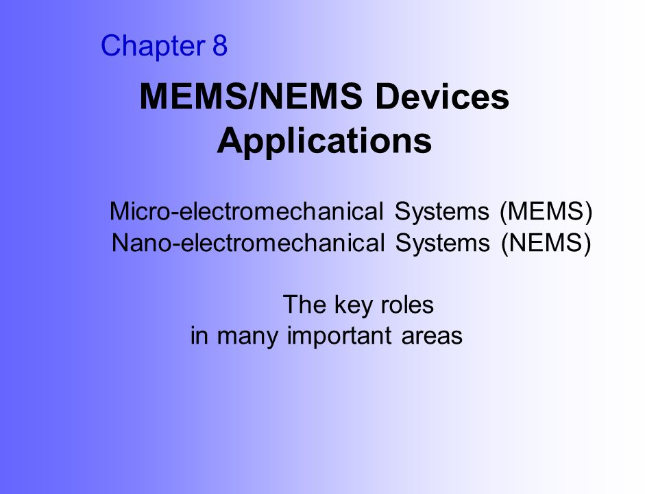 MEMS/NEMS Devices MEMS are inherently small, thus offering attractive characteristics such as reduced size, weight, and power dissipation and improved speed and precision compared to their macroscopic counterparts.