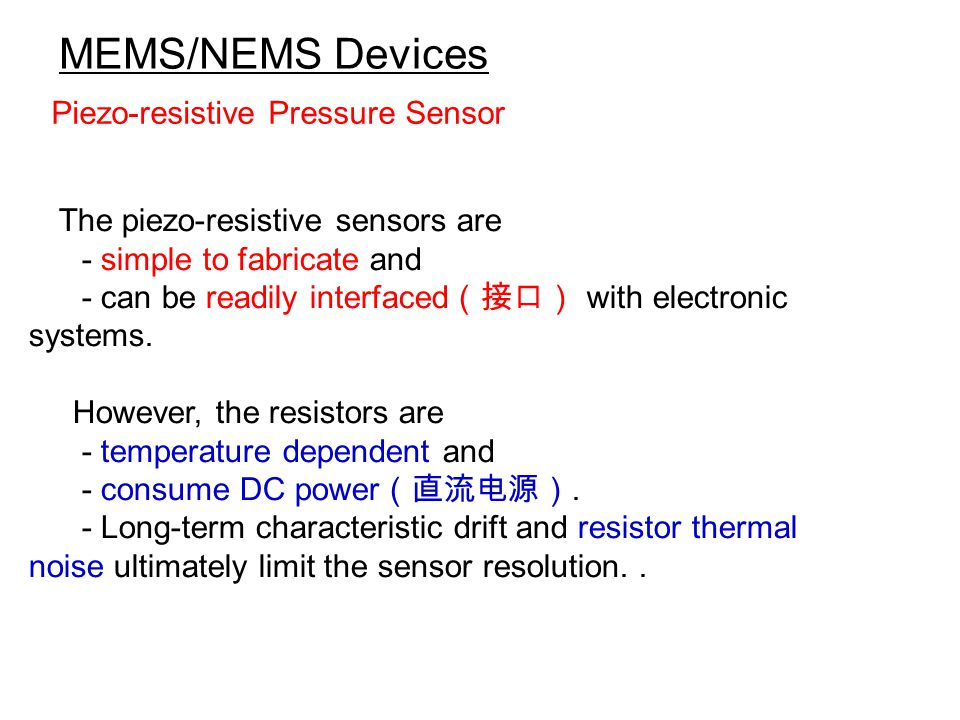 MEMS/NEMS Devices Capacitive Sensor Capacitive pressure sensors are attractive because they are virtually temperature independent and consume zero DC power.