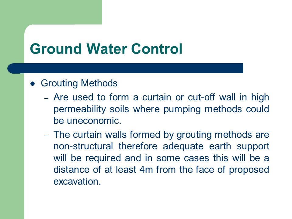 Grouting Methods – Are used to form a curtain or cut-off wall in high permeability soils where pumping methods could be uneconomic. – The curtain wall