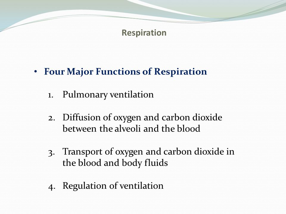 Respiration Four Major Functions of Respiration 1.Pulmonary ventilation 2.Diffusion of oxygen and carbon dioxide between the alveoli and the blood 3.T
