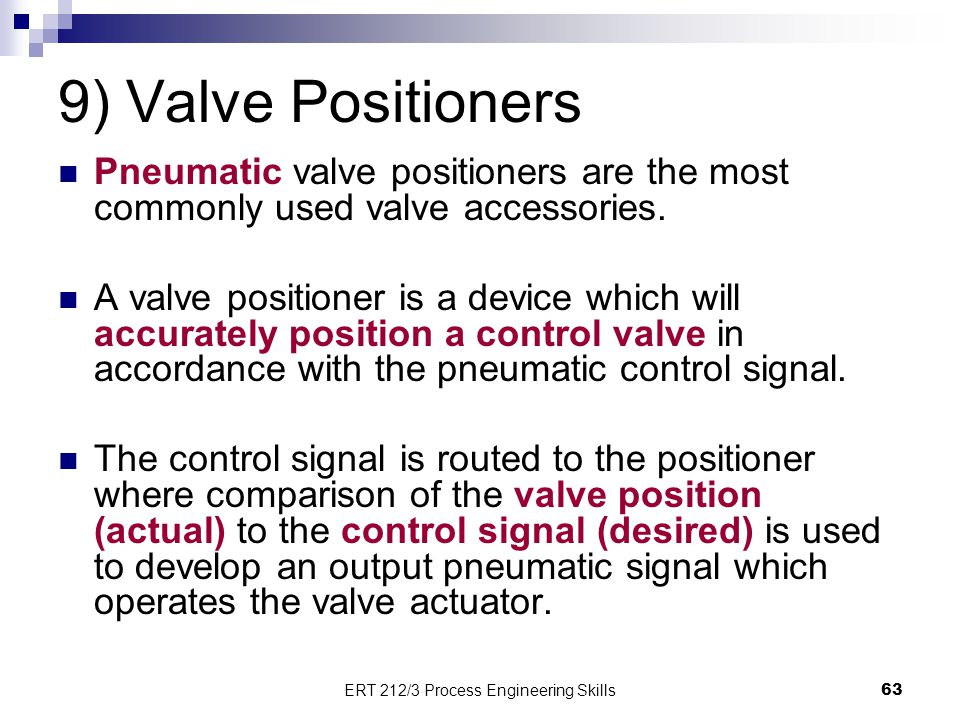 9) Valve Positioners Pneumatic valve positioners are the most commonly used valve accessories. A valve positioner is a device which will accurately po