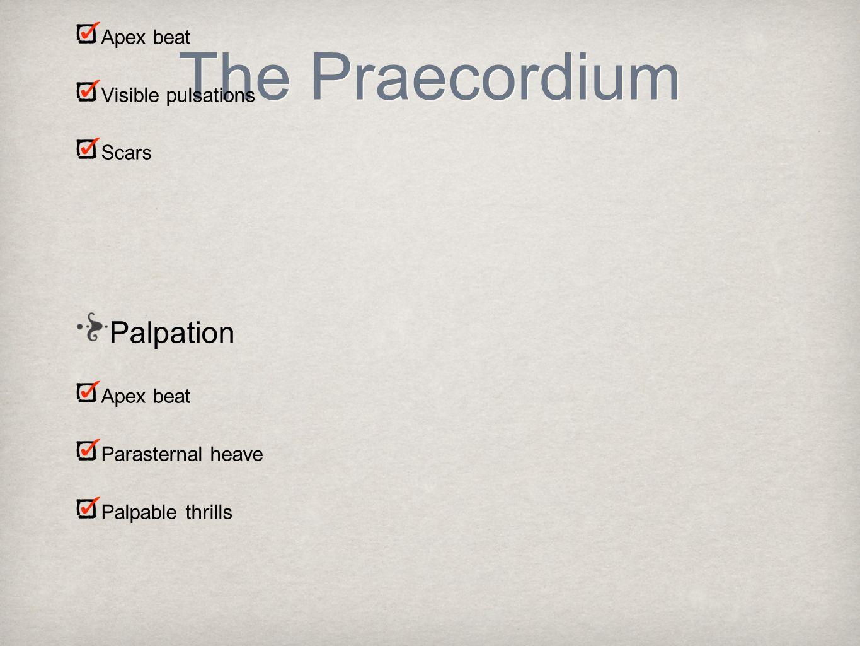 The Praecordium Inspection Deformities Apex beat Visible pulsations Scars Palpation Apex beat Parasternal heave Palpable thrills Auscultation Heart so