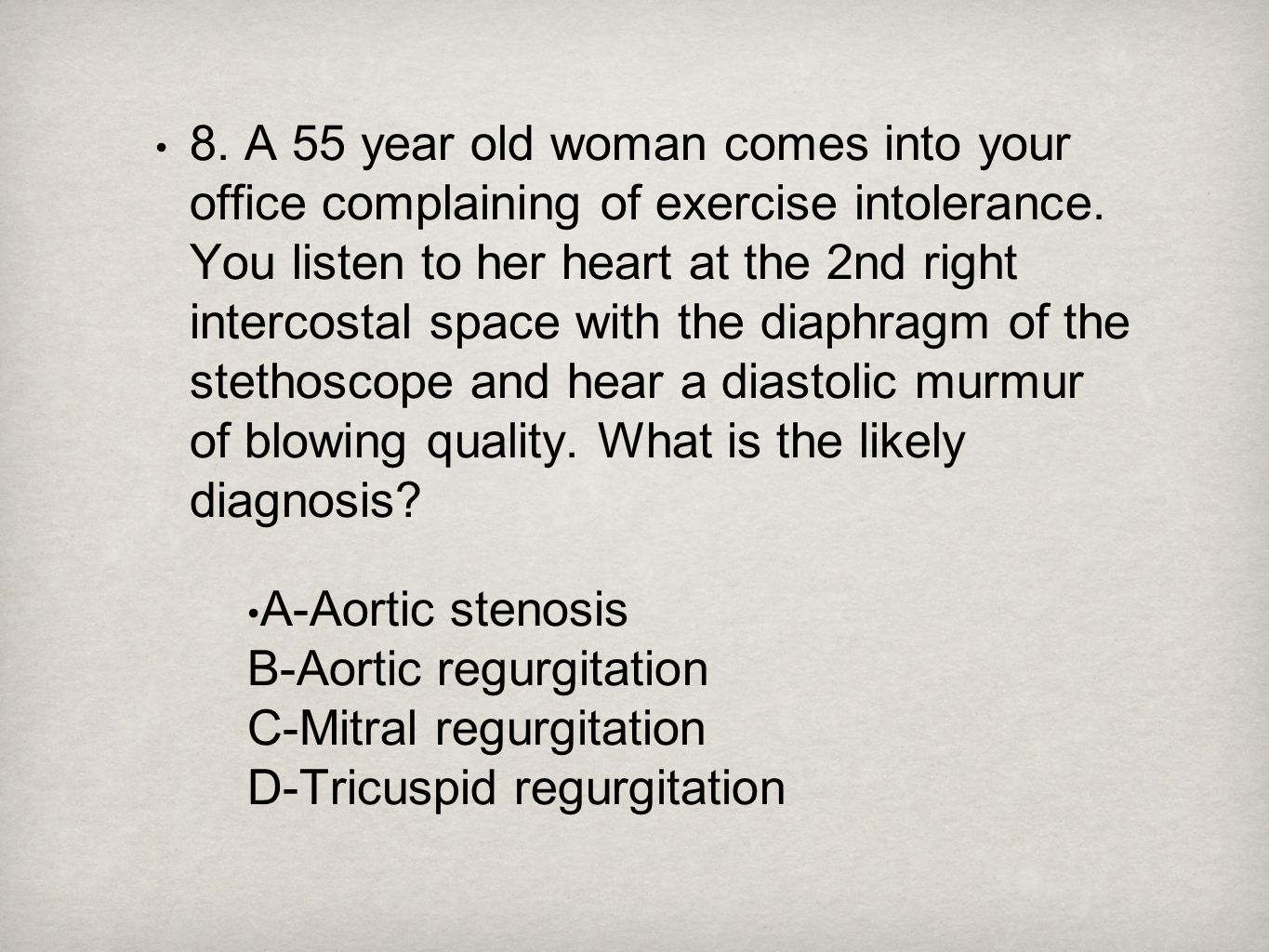 8. A 55 year old woman comes into your office complaining of exercise intolerance. You listen to her heart at the 2nd right intercostal space with the