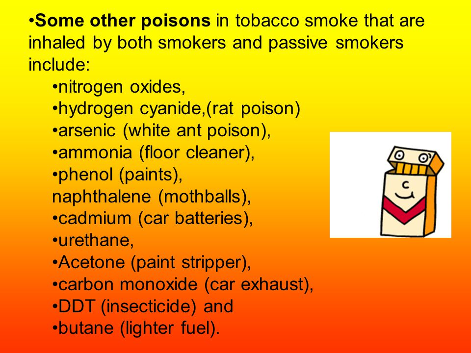 Cigarettes 4000 chemicals and toxins in one puff on a cigarettes 50 cancer causing agents Tar, Nicotine, Ammonia, Formaldehyde, Arsenic (Rat poison) http://www.medbroadcast.com/video_ani/view_video_ani.html