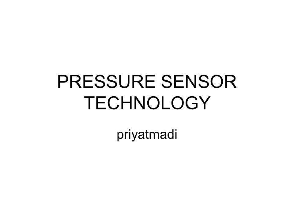 PRESSURE SENSOR TECHNOLOGY priyatmadi