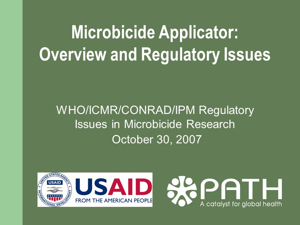 Microbicide Applicator: Overview and Regulatory Issues WHO/ICMR/CONRAD/IPM Regulatory Issues in Microbicide Research October 30, 2007
