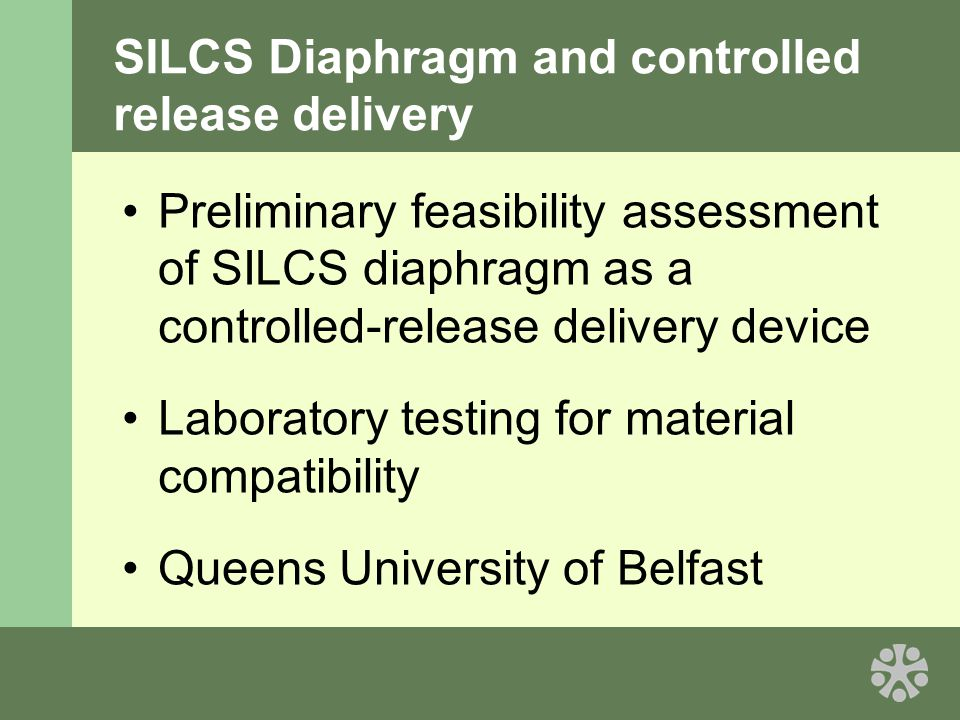 SILCS Diaphragm and controlled release delivery Preliminary feasibility assessment of SILCS diaphragm as a controlled-release delivery device Laboratory testing for material compatibility Queens University of Belfast