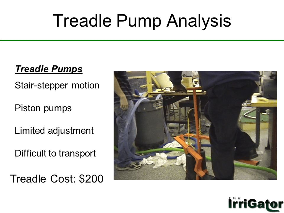 Treadle Pump Analysis Treadle Pumps Stair-stepper motion Piston pumps Limited adjustment Difficult to transport Treadle Cost: $200 fsldkjf sdf