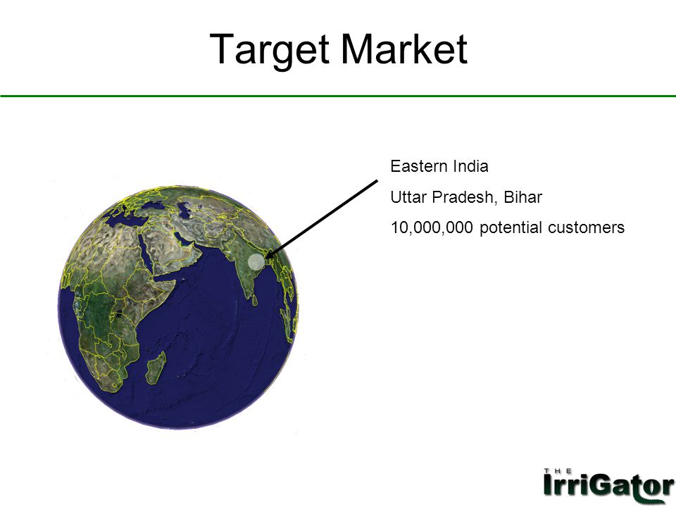 Target Market Eastern India Uttar Pradesh, Bihar 10,000,000 potential customers
