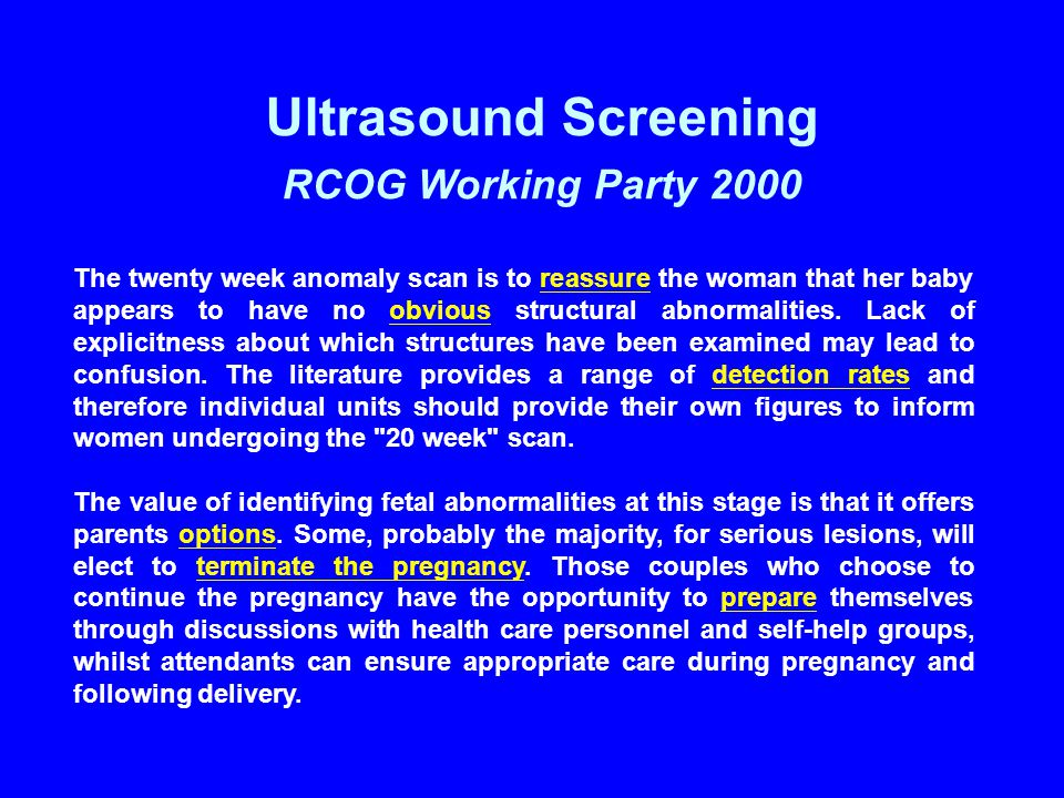 The twenty week anomaly scan is to reassure the woman that her baby appears to have no obvious structural abnormalities. Lack of explicitness about wh