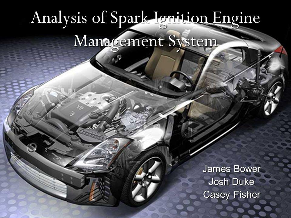 Analysis of Spark Ignition Engine Management System James Bower Josh Duke Casey Fisher