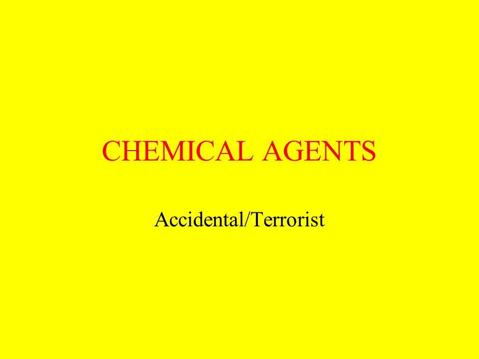 CHEMICAL AGENTS Accidental/Terrorist
