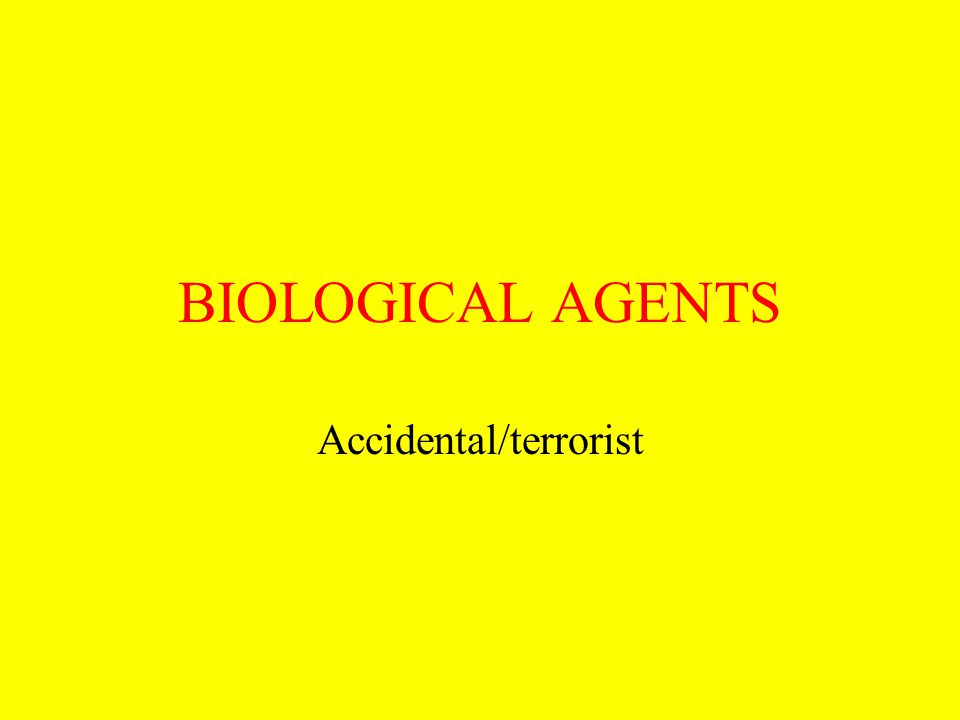 BIOLOGICAL AGENTS Accidental/terrorist