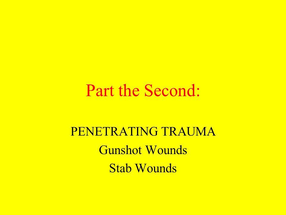 Part the Second: PENETRATING TRAUMA Gunshot Wounds Stab Wounds