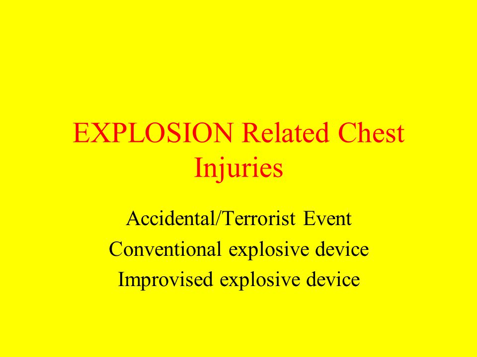 EXPLOSION Related Chest Injuries Accidental/Terrorist Event Conventional explosive device Improvised explosive device