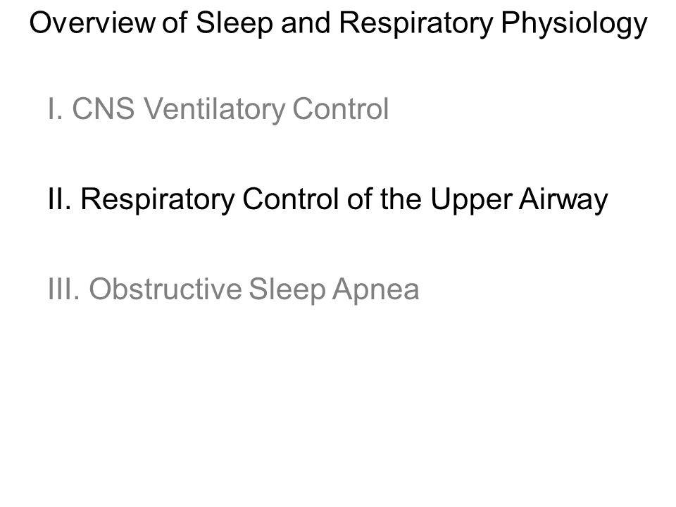 Overview of Sleep and Respiratory Physiology I. CNS Ventilatory Control II.