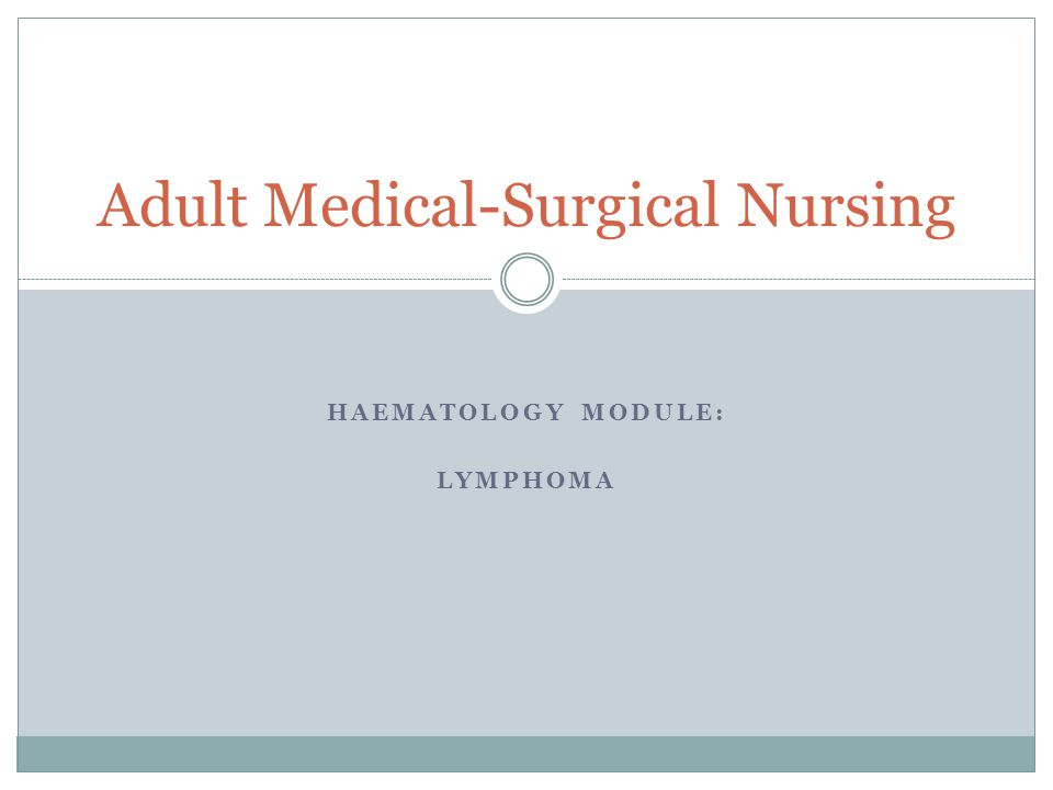 HAEMATOLOGY MODULE: LYMPHOMA Adult Medical-Surgical Nursing
