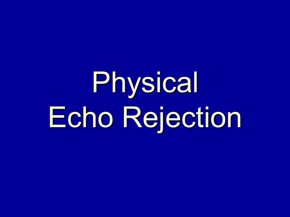Physical Echo Rejection