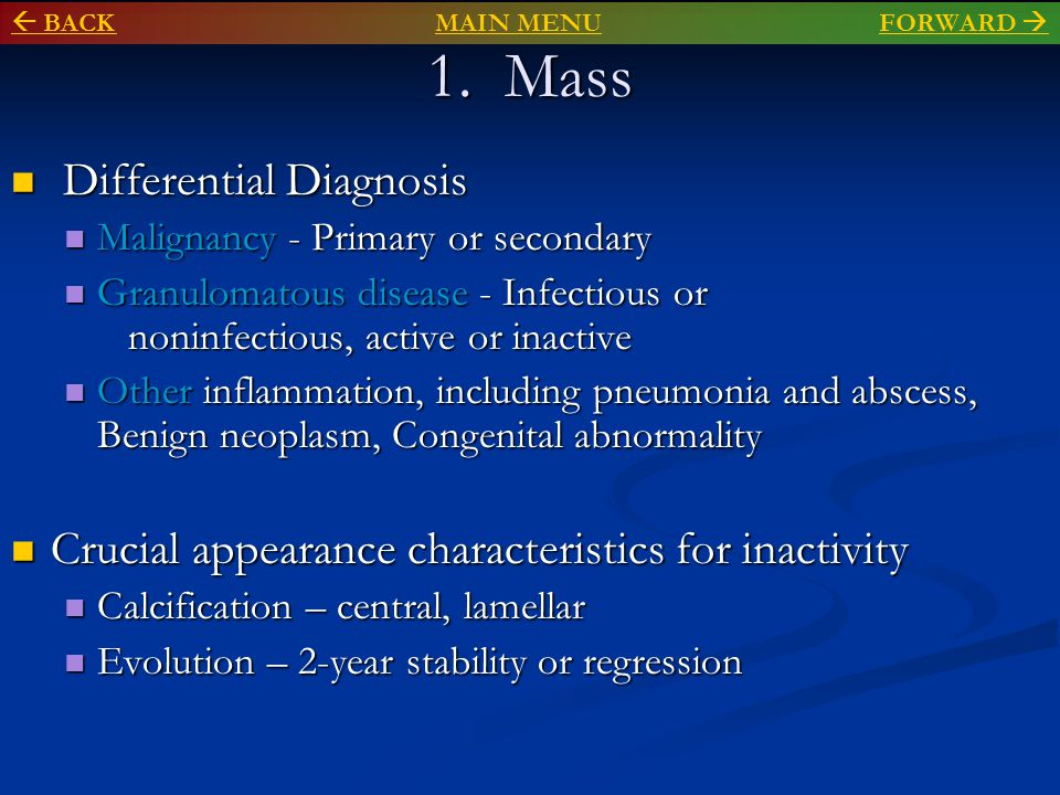 1. Mass Differential Diagnosis Differential Diagnosis Malignancy - Primary or secondary Malignancy - Primary or secondary Granulomatous disease - Infe